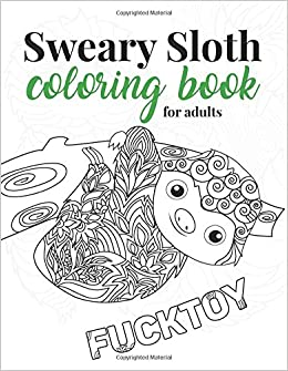 Amazon.com: Sweary Sloth Coloring Book for Adults: A Humorous Swear ...