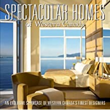 Spectacular Homes of Western Canada: An Exclusive Showcase of the Finest Designers in British Columbia