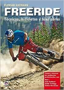Freeride: Tecnicas, Bicicletas Y Bike Parks / Techniques, Bikes and