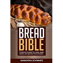 Bread Bible: Foolproof Recipes for Soda, Yeast, Sweet and Gluten-Free Breads