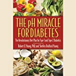 The pH Miracle for Diabetes: The Revolutionary Diet Plan for Type 1 and Type 2 Diabetics | Robert O. Young,Shelley Redford Young