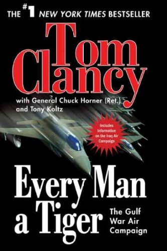 Every Man a Tiger: The Gulf War Air Campaign (Updated)[ EVERY MAN A TIGER: THE GULF WAR AIR CAMPAIGN (UPDATED) ] by Clancy, Tom (Author) Jan-02-08[ Paperback ] (Every Man A Tiger By Tom Clancy)