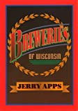 Breweries of Wisconsin, Jerry Apps, 0299133702
