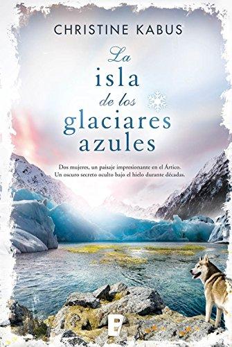 Descargar Libro La Isla De Los Glaciares Azules Christine Kabus