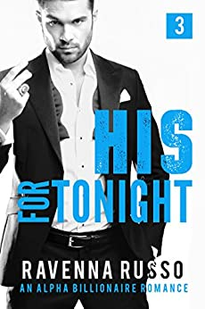 His for Tonight, Book 3: A Bad Boy Billionaire Romance (His for Tonight Series) by [Russo, Ravenna]
