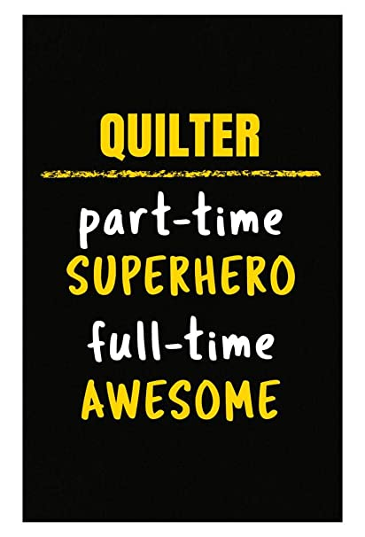 Amazon com: Quilter Part Time Superhero Full Time Awesome