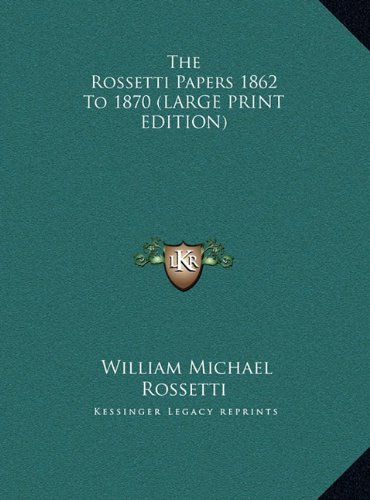 Read Online The Rossetti Papers 1862 To 1870 (LARGE PRINT EDITION) ebook