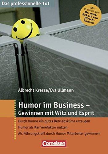 Das professionelle 1 x 1: Humor im Business - Gewinnen mit Witz und Esprit
