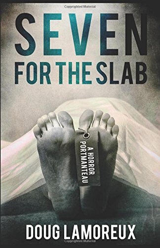 Seven For The Slab: A Horror Portmanteau