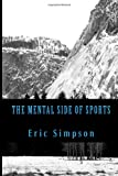 The Mental Side of Sports, Eric Simpson, 1491082771
