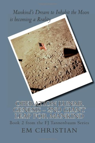 Operation Lunar Genesis - 2nd Giant Leap for Mankind: Book 2 from the FJ Tannenbaum Series