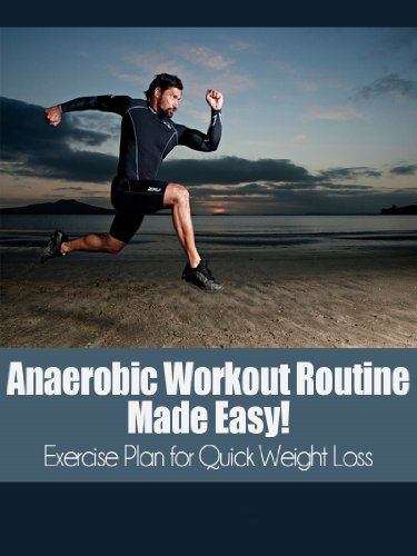 Anaerobic Workout Routine Made Easy!: High Intensity Interval Training Exercise plan for Quick Weight Loss (high intensity, anaerobic, workout routine, weight loss, HIIT, interval training Book 1)