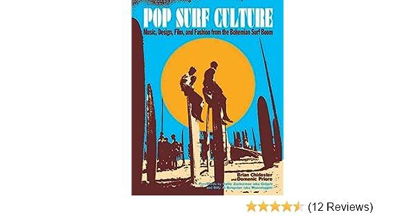 Pop Surf Culture Music Design Film And Fashion From The Bohemian Surf Boom Chidester Brian Priore Domenic Zuckerman Kathy Bengston Billy Al 9781595800350 Amazon Com Books