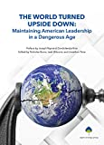 img - for The World Turned Upside Down: Maintaining American Leadership in a Dangerous Age (The Aspen Policy Book Series) book / textbook / text book