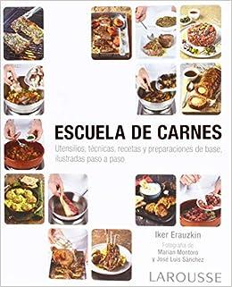 Escuela de carnes Larousse - Libros Ilustrados/ Prácticos - Gastronomía: Amazon.es: Iker Erauzkin Cañada, Jaume Farrès Ubach: Libros