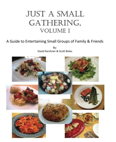 Just a Small Gathering, Volume 1: A Guide to Entertaining Small Groups of Family and Friends PDF