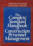 The Complete Standard Handbook of Construction Personnel Management, Coulter, Carleton, III and Coulter, Jill J., 0131681133