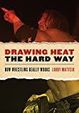Drawing Heat the Hard Way: How Wrestling Really Works