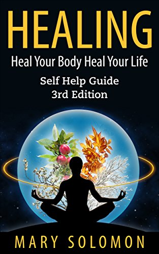 HEALING: Heal Your Body; Heal Your Life: Self Help Guide (English Edition)