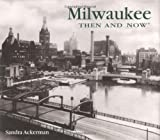 Front cover for the book Milwaukee Then and Now by Sandra Ackerman