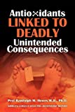 Antioxidants Linked to Deadly Unintended Consequences, Prof Randolph M., Randolph Howes, 1470008750