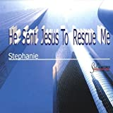 He Sent Jesus to Rescue Me by Stephanie Bennett (2003-05-03)