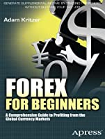 Forex for Beginners: A Comprehensive Guide to Profiting from the Global Currency Markets Front Cover