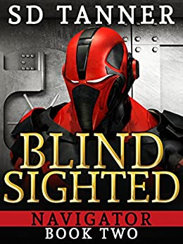 Blind Sighted: Navigator Book Two by [Tanner, SD]