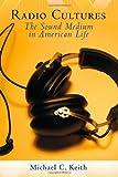 Radio Cultures: The Sound Medium in American Life