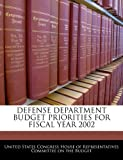 Defense Department Budget Priorities for Fiscal Year 2002, , 1240466080