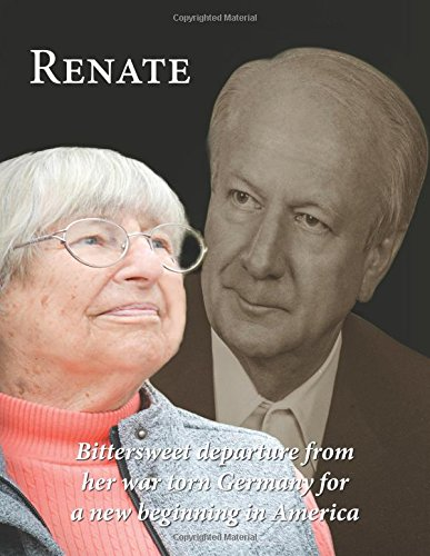Renate: Departure from her war torn Germany for a new beginning in America pdf