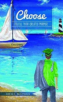 Choose: Fulfill Your Created Purpose by [Brannock, David E]