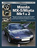 Mazda MX-5/Miata Mk1 & 2: Your step-by-step guide to restoring a Mazda MX-5/Miata (Enthusiast's Restoration Manual)