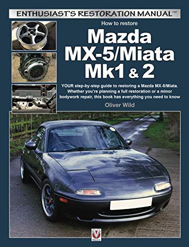 Mazda MX-5/Miata Mk1 & 2: Your step-by-step guide to restoring a Mazda MX-5/Miata (Enthusiast's Restoration ()