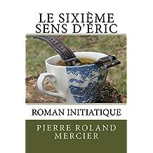 Le sixième sens d'Éric: Roman initiatique