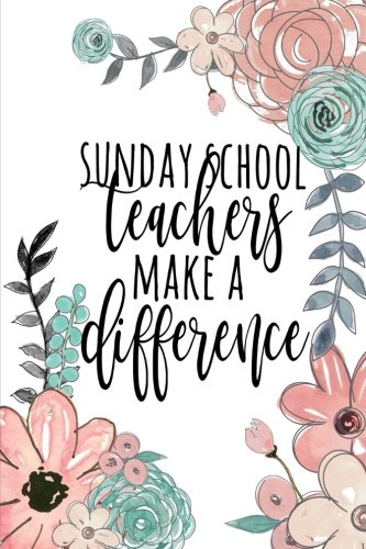 Sunday School Teachers Make A Difference: Sunday School Teacher Gifts, Church Teacher Journal, Children's Ministry Teacher Appreciation, Church ... Gifts, Notebook, 6x9 College Ruled Notebook ()