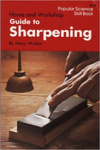 Home and workshop guide to sharpening (Popular science skill book)
