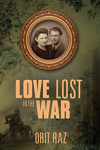 Love Lost in the War: A WW2 Historical Holocaust Survivors Love Story (Biographical Fiction Based On A True Story) by [Raz, Orit]