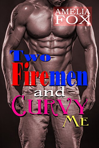 Hot and Steamy (BBW Firefighter Romance Erotica Short Story)
