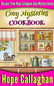 Cozy Mysteries Cookbook: Recipes from Hope Callaghan's Cozy Mystery Books by [Callaghan, Hope]