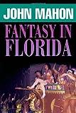 Fantasy in Florida, John Mahon, 1465390227