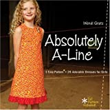 Absolutely A-line: 1 Easy Pattern = 26 Adorable Dresses for Little Girls