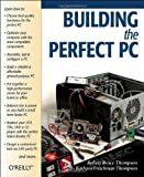 Building The Perfect PC, Robert Bruce Thompson, Barbara Fritchman-Thompson, 0596006632