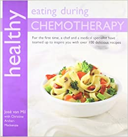 Healthy eating during chemotherapy amazon jose van mil healthy eating during chemotherapy amazon jose van mil christine archer mackenzie 9781856268165 books forumfinder Image collections