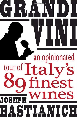 Grandi Vini: An Opinionated Tour of Italy's 89 Finest Wines by Joseph Bastianich