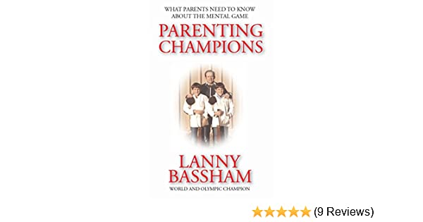 Parenting Champions: What Every Parent Should Know About The Mental Game    Kindle Edition By Lanny Bassham. Health, Fitness U0026 Dieting Kindle EBooks ...