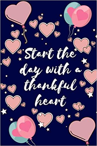 Start The Day With A Thankful Heart: Gratitude Journal with ...