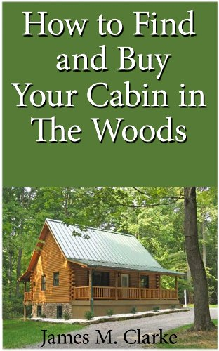 How To Find And Buy Your Cabin In The Woods by [Clarke, James M.]