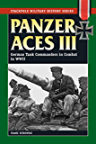 Panzer Aces III: German Tank Commanders in Combat in World War II (Stackpole Military History Series)