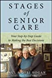 Stages of Senior Care: Your Step-by-Step Guide to Making the Best Decisions (Family & Relationships)
